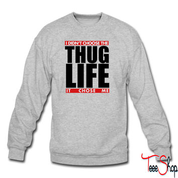I didn't chose the thug life it chose me sweatshirt