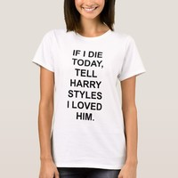 If I Die Today Tell Harry Styles T Shirt