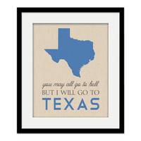 You May all go to Hell but I will go to Texas - Davy Crockett Quote - Texas Quote - Map - Custom - Wall Art Gift Souvenir - Austin Dallas