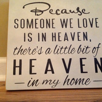 Because someone we love is in Heaven there's a little bit of Heaven in my home sign wall decor hanging sign wall sign sympathy