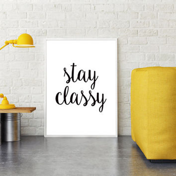 "Inspirational Print Poster  ""Stay classy"" - Scandinavian Design Typography Wall Art Printable Home Decor Wall Print Minimalism Print"