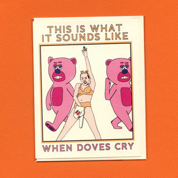 MILEY CYRUS CARD - When Doves Cry - Funny Greeting Card - Video Music Awards Performance - Original Illustration