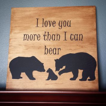 I Love You More Than I Can Bear | Rustic Nursery Decor | I Love You More | Woodland Nursery | Baby Boy | Baby Girl