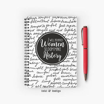 Well Behaved Women Seldom Make History - Spiral Notebook With Lined Paper, A5 Writing Journal, Diary, Lined Journal, Inspirational quote