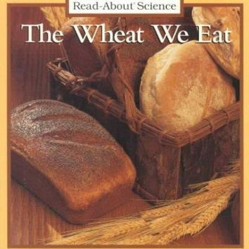 The Wheat We Eat (Rookie Read-About Science)