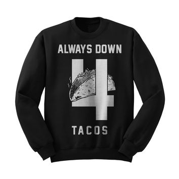 Always Down for Tacos Crewneck