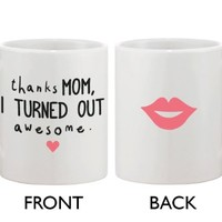 Cute Ceramic Coffee Mug for Mom - Thanks Mom I Turned Out Awesome