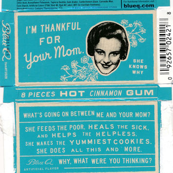 I'm Thankful For Your Mom....Gum