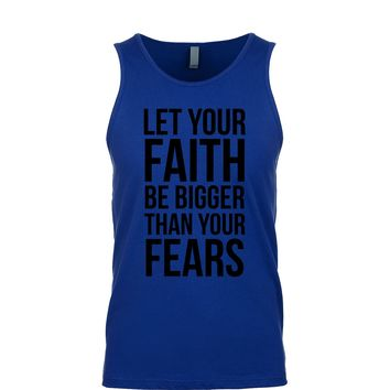Let Your Faith Be Bigger Than Your Fears  Men's Tank