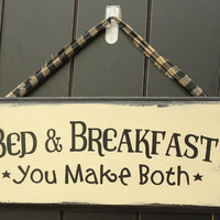 Bed & Breakfast you make both Primitive Sign
