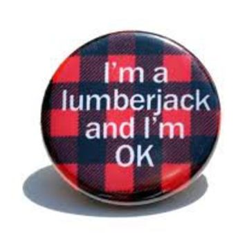 I'm a Lumberjack Pin / Button