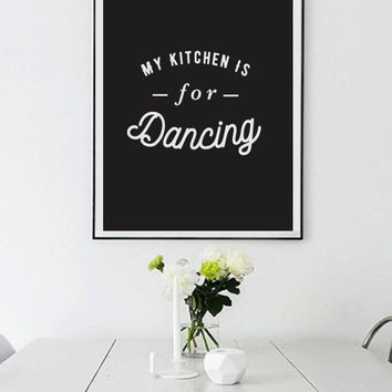 Kitchen Decor, My Kitchen Is For Dancing, Kitchen Quote, Dancing Quote, Inspirational Quote, Home decor, Housewarming gift, Wall Art.