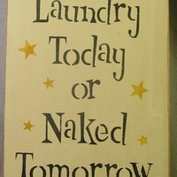 Laundry Today Or Naked Tomorrow Sign | icehousecrafts - Folk Art & Primitives on ArtFire