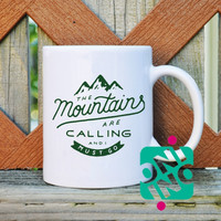 The Mountains are Calling and i Must Go Coffee Mug, Ceramic Mug, Unique Coffee Mug Gift Coffee