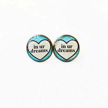 in ur dreams Stud Earrings - Funny Anti Valentine's Day Jewelry - Pastel Goth Insult C
