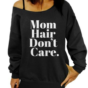 Mom Hair Don't Care, Sweatshirt, Gift for Mom, New Mom Shirt, Mother's Day Gift, Off the Shoulder, Oversized, Slouchy Sweatshirt, Women's Clothing