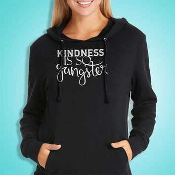 Kindness Is So Gangster Inspirational Quote Women'S Hoodie