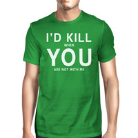 I'd Kill You Men's Green T-shirt Round Neck Funny Quote For Couples
