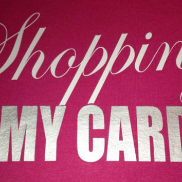 Shopping is my cardio shirt