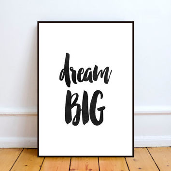 "Printable Wall Art ""Dream Big"" Black and White Inspirational typography Quote Typography Poster,modern Home Decor, Instant Download."
