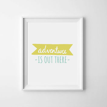 Adventure is out there yellow nursery digital print Inspirational Quote for Kids baby room decor, kids birthday card adventure quote