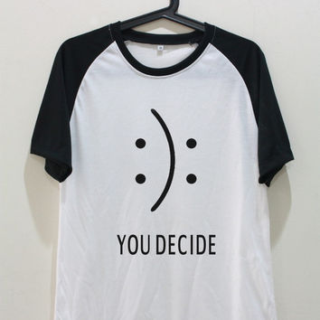 Happy Sad You Decide Shirt Funny TShirt Unisex Graphic T-Shirt Quote Shirts Baseball Raglan Jersey Tee Short Sleeve Women Men Size S M L XL