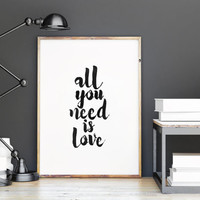 printable art,all you need is love,love quote,song lyric art,home decor,apartment decor,gift idea,best words,black and white,inspiration