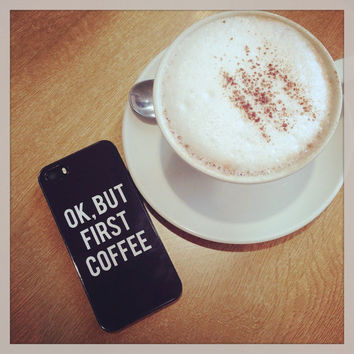"Black ""Okay But First Coffee"" Samsung S4 S5 S6 Hipster Phone Case"