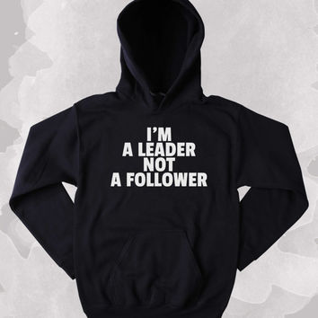 Inspirational Sweatshirt I'm A Leader Not A Follower Slogan Motivational Clothing Tumblr Hoodie