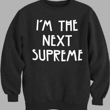 i am the next supreme Sweater for Mens Sweater and Womens Sweater *
