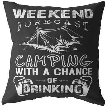 Funny Camping Pillows Weekend Forecast Camping With A Chance Of Drinking