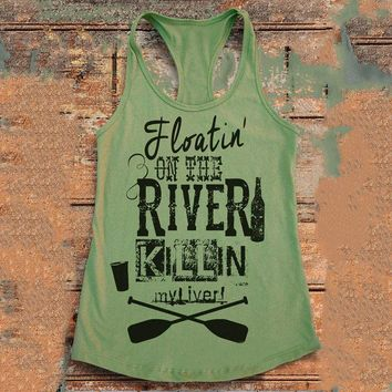 Floatin On The River Killin My Liver Printed Tank Tops - Ladies Novelty Tank Tops