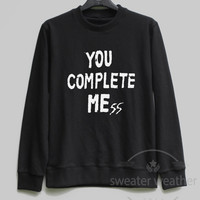 You Complete Mess Shirt 5SOS Sweatshirt Sweater Hoodie Shirt – Size XS S M L XL