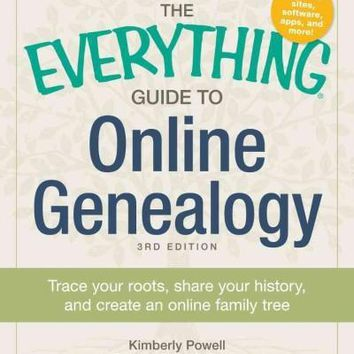 The Everything Guide to Online Genealogy: Trace Your Roots, Share Your History, and Create Your Family Tree (Everything Series)