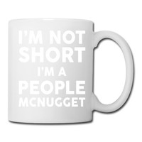 I Am Not Short I Am A People McNugget Mug