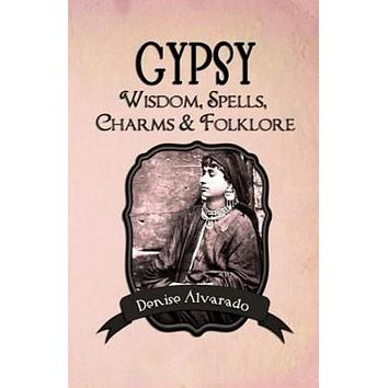Gypsy Wisdom, Spells, Charms and Folklore by Denise Alvarado (English) Paperback Learn To Cast Spells Make Charms Fortune Telling