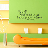 Art Wall Decal Wall Stickers Vinyl Decal Quote - To all who come to this happy place welcome - Walt Disney