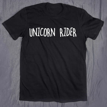 Unicorn Rider Tumblr Tee Slogan Funny Believe Animal Horse T-shirt
