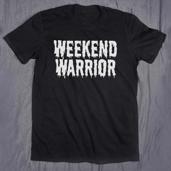 Weekend Warrior Tumblr Top Slogan Tee Party College Saturday Sunday T-shirt