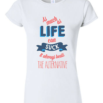Paper Towns Inspired Quote T-shirt Tshirt Tee Shirt Much As Life Can Suck It Beats the Alternative Gift John Green Book Novel Movie Teen