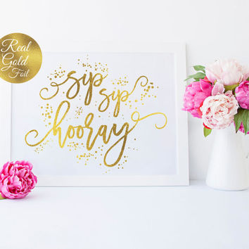 Sip Sip Hooray Sign, Wedding Print, Wedding Signs, Wedding Decoration, Real Gold Foil Print,  Wedding Wall Decor, Gold Foil Sign Wedding