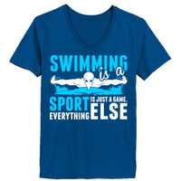 Swimming Is A Sport Everything Else Is Just A Game - Ladies' V-Neck T-Shirt