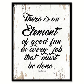 There Is An Element Of Good Fun In Every Job Mary Poppins Quote Saying Home Decor Wall Art Gift Ideas 111886