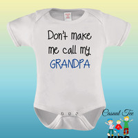 Don't Make Me Call My Grandpa Baby Boy Bodysuit Onepiece Creeper
