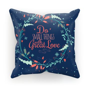 Do the Small Thing with Great Love Cushion