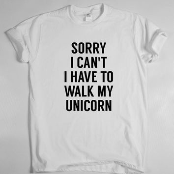 Sorry I Can't I have To Walk My Unicorn T-Shirt - Ladies Tops