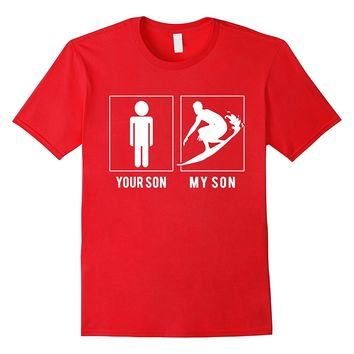 SURFING - YOUR SON - MY SON T SHIRT - FATHER'S DAY