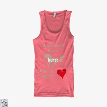 People Who Love A Horse Have The Biggest Heart, Horse Tank Top