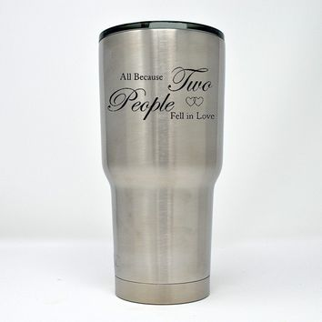 All because two people fell in love - Laser Engraved 30 0z. Tumbler