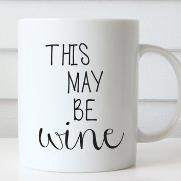 Funny Coffee Cup, This Might Be Wine Mug, Quote Mug, Unique Coffee Mug Gift Coffee Gift Idea for Drinker Funny Coffee Mug Typography Wine